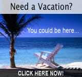 Need a vacation? CLICK HERE NOW!